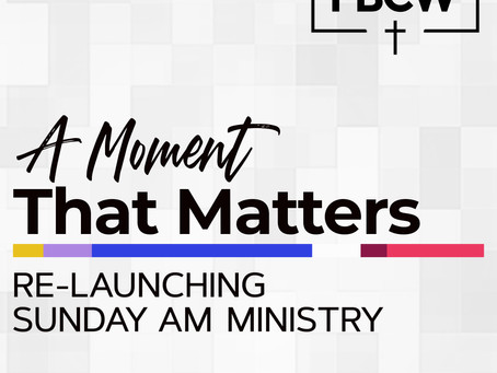A MOMENT THAT MATTERS (Sunday AM Re-Launch)
