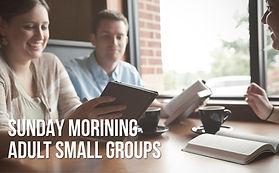 Sunday Am Adult Small Groups.jpg