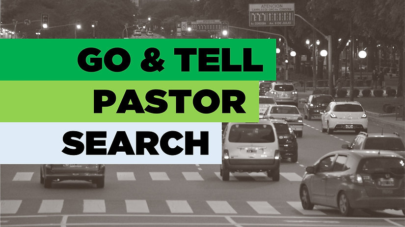Go and Tell Pastor Search Update.jpg