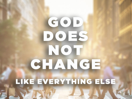 God Does Not Change Like Everything Else