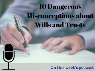 10 Dangerous Misconceptions about Wills and Trusts