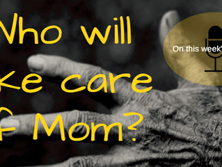 Who Will Take Care of Mom?