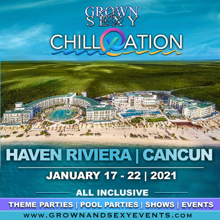 "THE GROWN & SEXY ""CHILLXATION"" CANCUN (F"