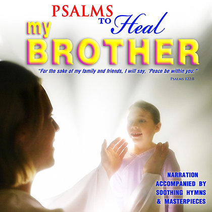 Psalms to Heal my Brother