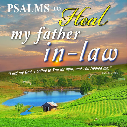 Psalms to Heal my Father in Law