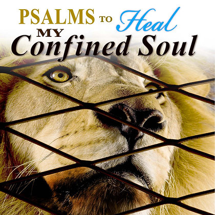 Psalms to Heal my Confined Soul