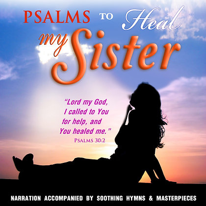 Psalms to Heal my Sister