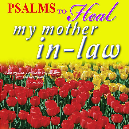 Psalms to Heal my Mother in Law