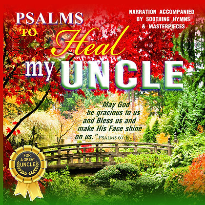 Psalms to Heal my Uncle