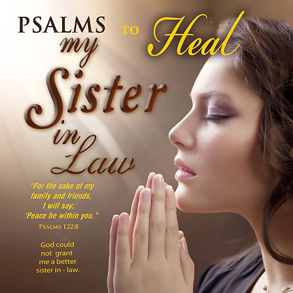 Psalms to Heal my Sister in Law