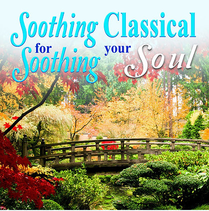 Soothing Classical for Soothing your Soul