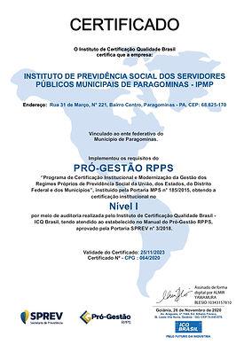 O Instituto de Previdência de Paragominas - IPMP está certificado no Pró-Gestão RPPS, Programa de Certificação Institucional e Modernização da Gestão dos Regimes Próprios de Previdência Social da União, dos Estados, do Distrito Federal e dos Municípios, instituído pela Portaria MPS nº 185/2015, alterada pela Portaria MF nº 577/2017. O Pró Gestão RPPS tem por objetivo o reconhecimento das boas práticas de gestão e governança adotadas pelos RPPS, e o certificado é válido por 03 anos. A certificação do IPMP foi realizada pela ICQ Brasil, entidade certificadora externa, credenciada pela Secretaria de Previdência, o IPMP tornou-se 𝗢 𝗣𝗥𝗜𝗠𝗘𝗜𝗥𝗢 𝗜𝗡𝗦𝗧𝗜𝗧𝗨𝗧𝗢 𝗗𝗘 𝗣𝗥𝗘𝗩𝗜𝗗𝗘̂𝗡𝗖𝗜𝗔 𝗗𝗢 𝗘𝗦𝗧𝗔𝗗𝗢 𝗗𝗢 𝗣𝗔𝗥𝗔́ 𝗖𝗘𝗥𝗧𝗜𝗙𝗜𝗖𝗔𝗗𝗢 𝗡𝗢 𝗣𝗥𝗢́-𝗚𝗘𝗦𝗧𝗔̃𝗢 𝗘 𝗢 𝟱𝟲º 𝗡𝗢 𝗕𝗥𝗔𝗦𝗜𝗟. A assinatura do Termo de Concessão de Certificação foi realizada em 25/11/2020, na sede do IPMP, Raulison Dias Pereira e contou com a participação dos servidores, conselheiros e diretores do IPMP.