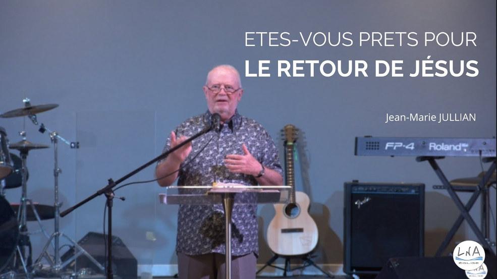 ETES-VOUS PRETS POUR LE RETOUR DE JESUS ? - Jean-Marie JULLIAN