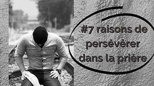 #7 raisons de persévérer dans la prière.
