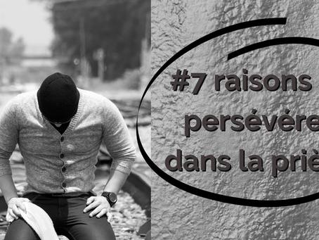 #7 RAISONS DE PERSÉVÉRER DANS LA PRIÈRE
