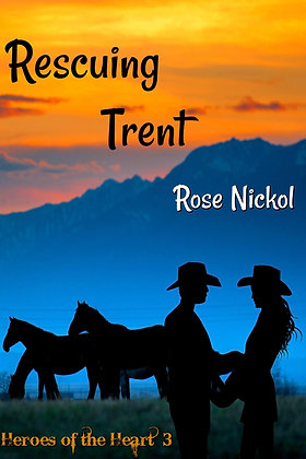 Rescuing Trent [Heroes of the Heart] by Rose Nickol