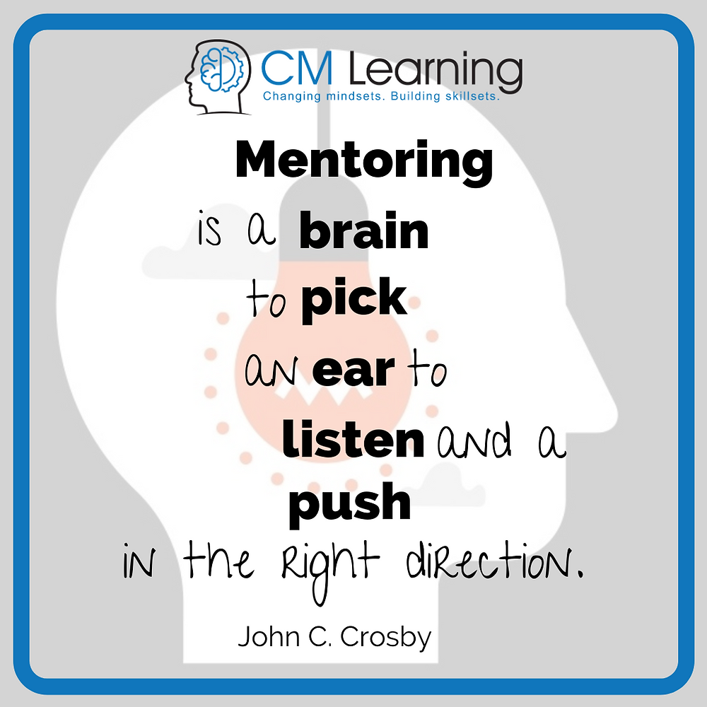 Mentoring is a brain to pick an ear to listen and a push in the right direction (John C. Crosby) mentoring quote CM Learning (National Mentoring Day)