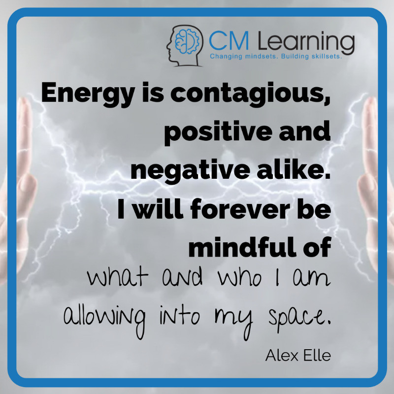 CM Learning - How to deal with negative people and toxic energy - energy is contagious, positive and negative alike (Alex Elle)