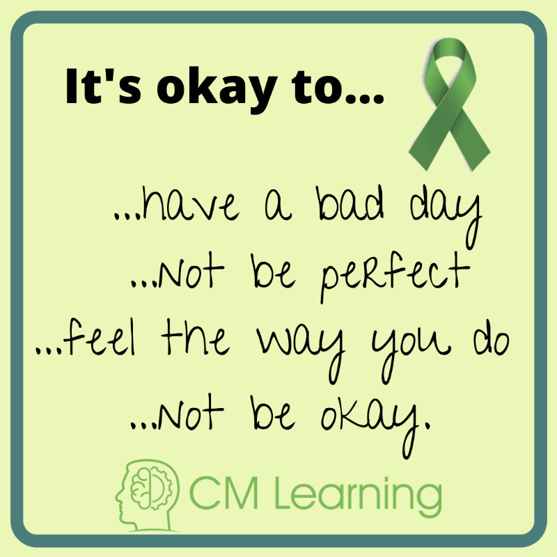 CM Learning - World Mental Health Day - it's okay to have a bad day, not be perfect, feel the way you do, and it's okay to not be okay!