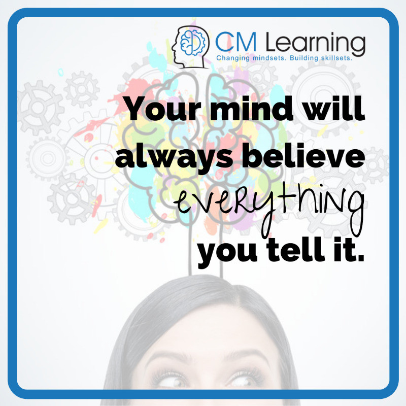 CM Learning - manage your inner critic and reduce self-doubt - your mind will always believe everything you tell it