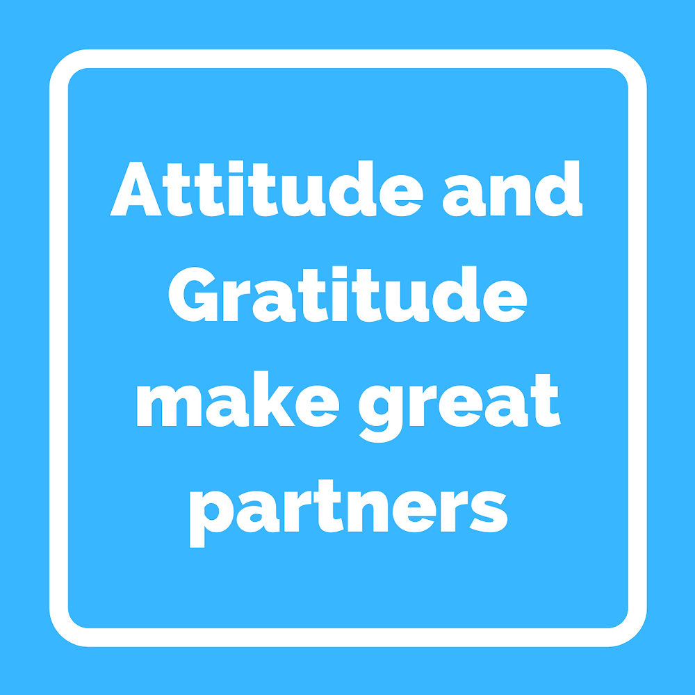 Attitude and Gratitude make great partners