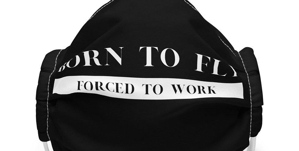 BORN TO FLY Forced To Work Face mask