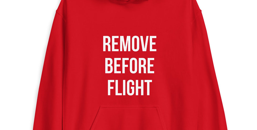 REMOVE BEFORE FLIGHT Unisex Hoodie