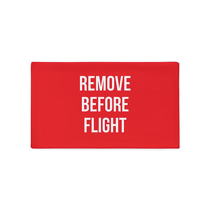 REMOVE BEFORE FLIGHT Pillow Case
