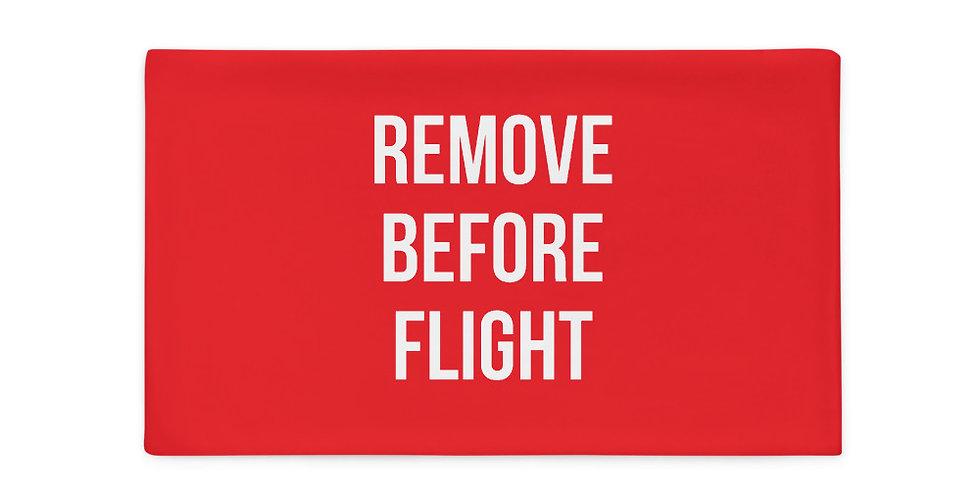 REMOVE BEFORE FLIGHT Pillow Case