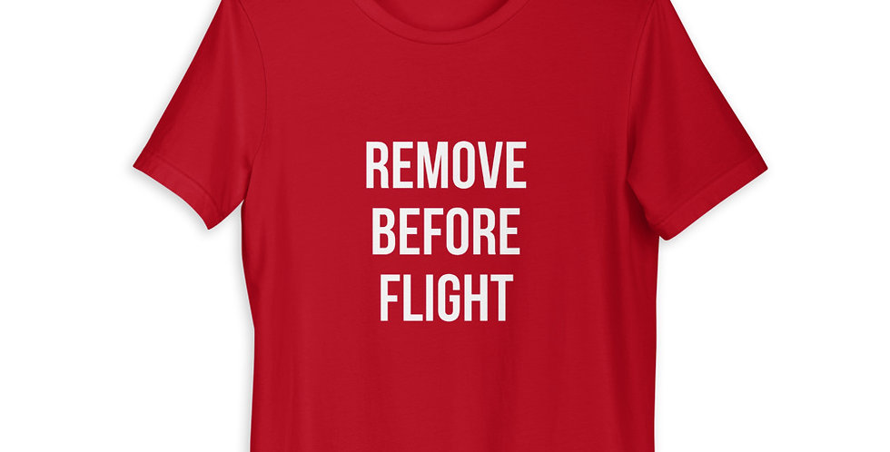 REMOVE BEFORE FLIGHT Short-Sleeve Unisex T-Shirt