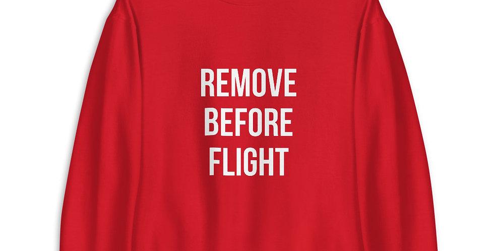 REMOVE BEFORE FLIGHT Unisex Sweatshirt
