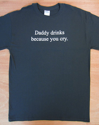 Daddy Drinks Because You Cry