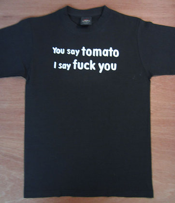 """You Say Tomato, I Say Fuck You"" T-Shirt"