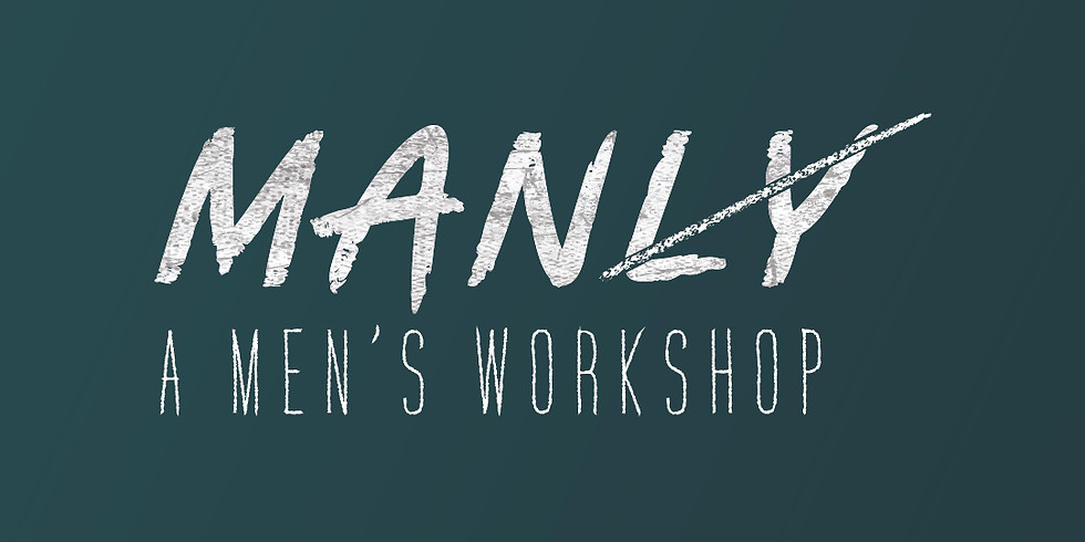 MAN(LY) - A NIGHT FOR MEN TO GROW, CONNECT, & INSPIRE