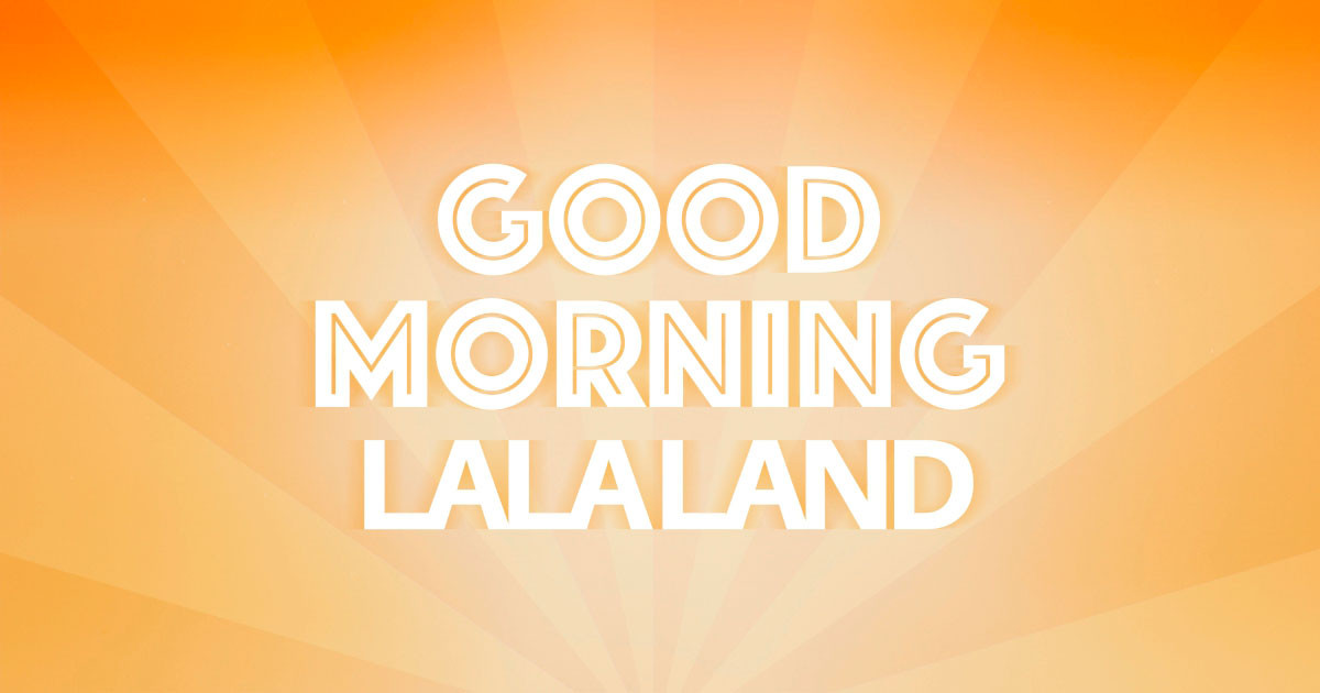 Good Morning La La Land