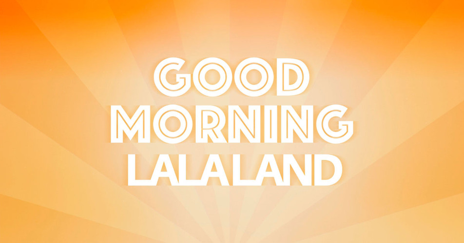 Good Morning La La Land