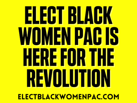 Elect Black Women PAC is Here for the Revolution