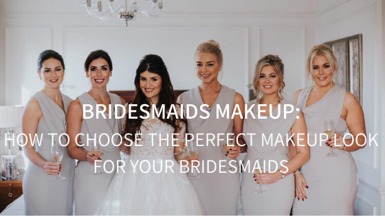 BRIDESMAIDS MAKEUP // HOW TO CHOSE THE PERFECT MAKEUP LOOKS FOR YOUR BRIDESMAIDS