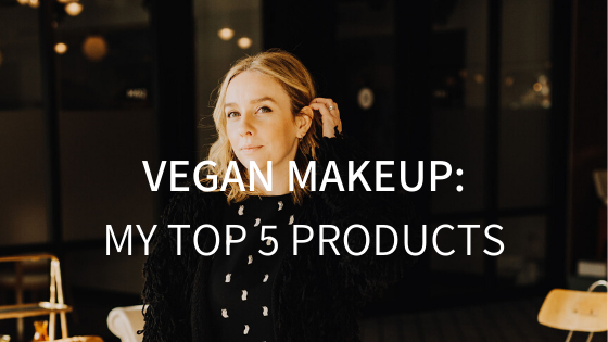 VEGAN MAKEUP: MY TOP 5 MUST HAVES