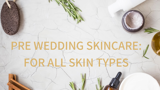 PRE WEDDING SKINCARE // FOR ALL SKIN TYPES