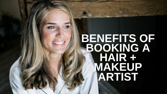 BENEFITS OF BOOKING A WEDDING HAIR STYLIST + MAKEUP ARTIST