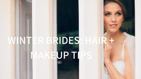 WINTER BRIDES // HAIR + MAKEUP TIPS