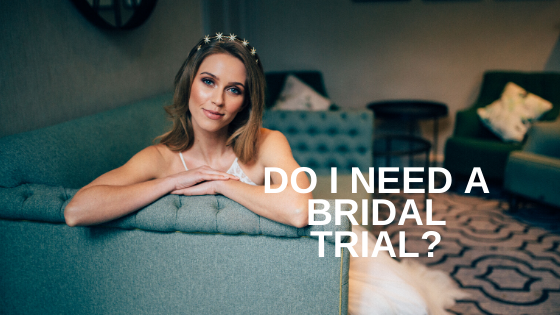 DO I NEED TO HAVE A WEDDING HAIR + MAKEUP TRIAL?