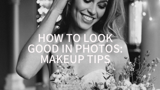 HOW TO LOOK GOOD IN PHOTOS: MAKEUP TIPS
