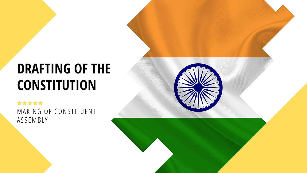 Drafting Of The Constitution | Making Of Constituent Assembly