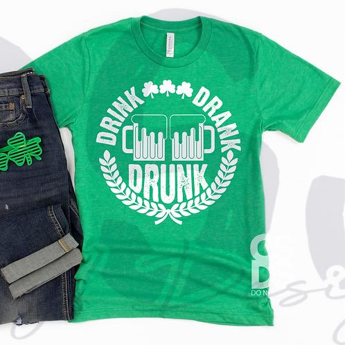 Drink Drank Drunk - St. Patrick's Day