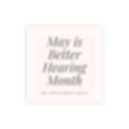 May is Better Hearing Month.png