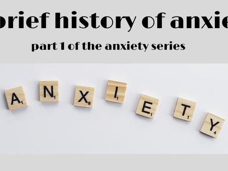 A brief history of anxiety  - part 1 of the anxiety series