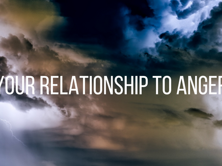 Your Relationship to Anger