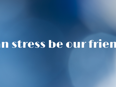 Can stress be our friend?
